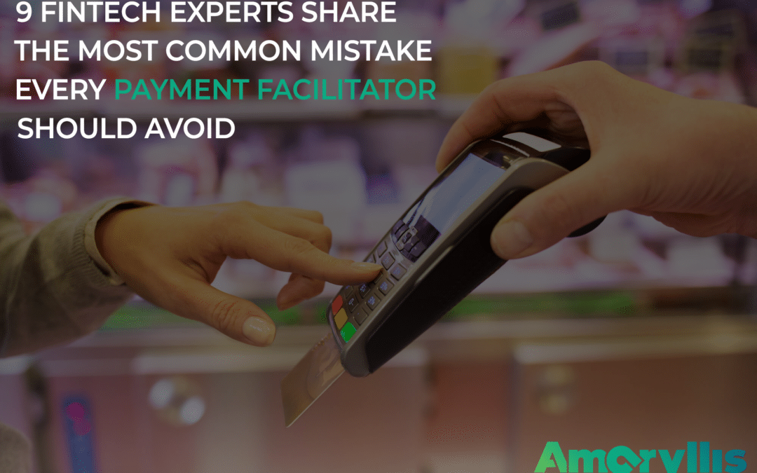 9 Fintech Experts Share the Most Common Mistakes Every New Payment Facilitator Should Avoid