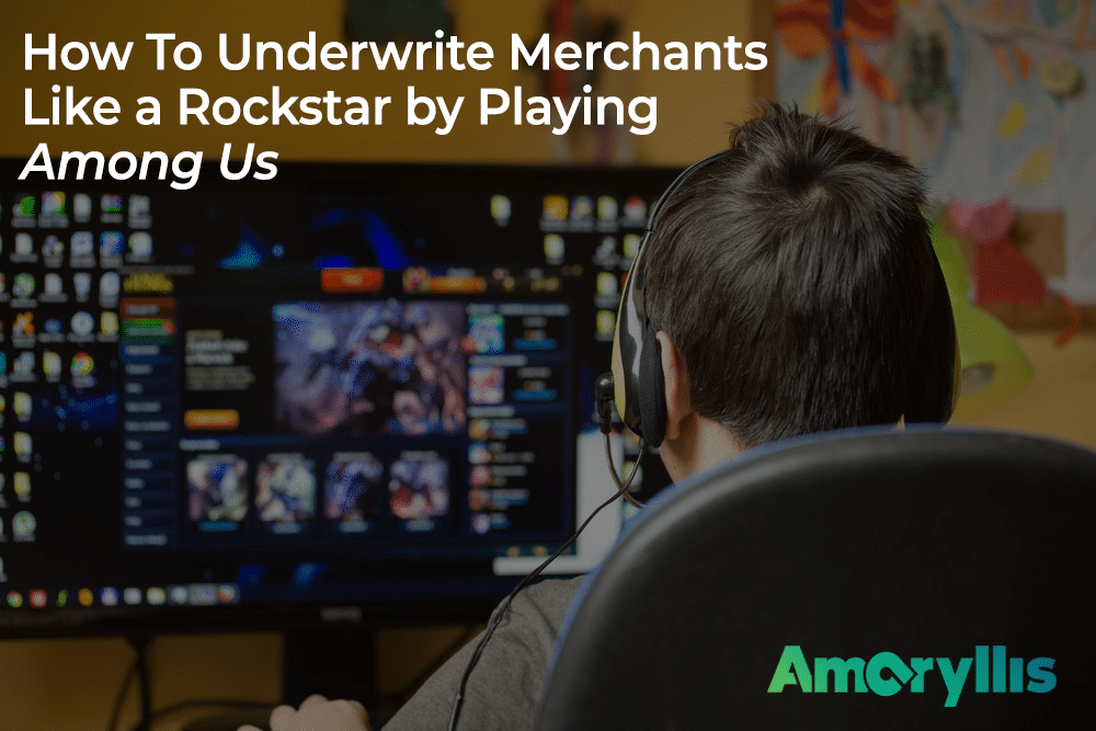 How To Underwrite Merchants Like A Rockstar by Playing Among Us
